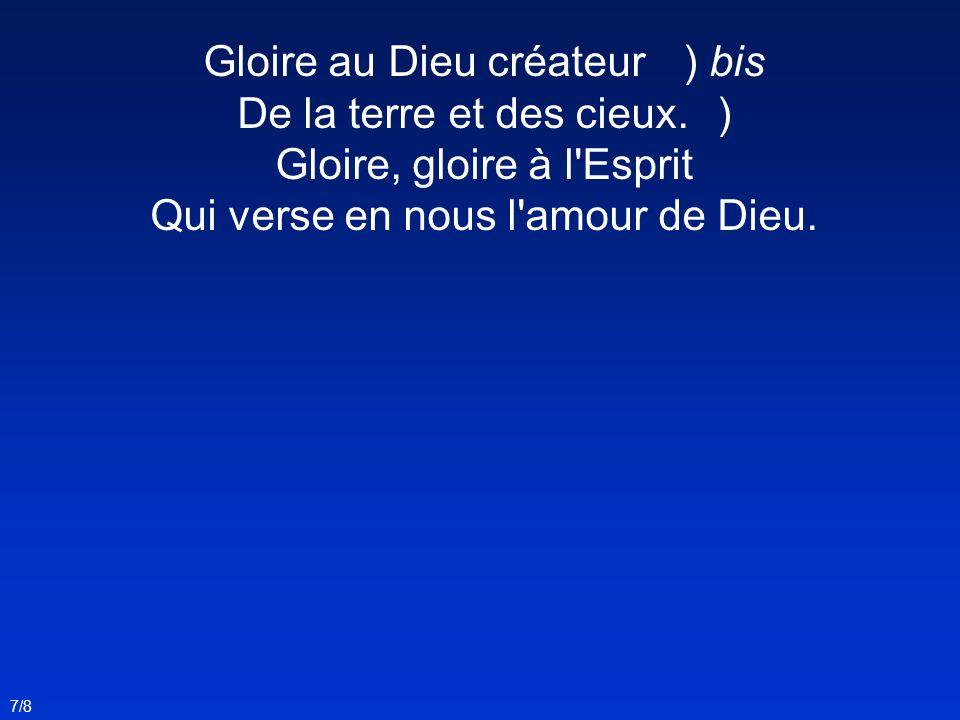 Gloire au Dieu créateur ) bis De la terre et des cieux. )