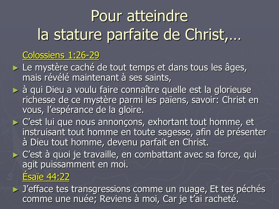 Pour atteindre la stature parfaite de Christ,…
