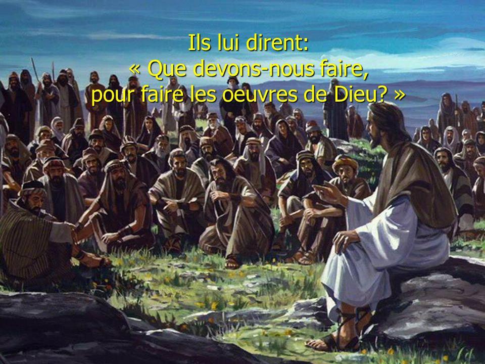 « Que devons-nous faire, pour faire les oeuvres de Dieu »