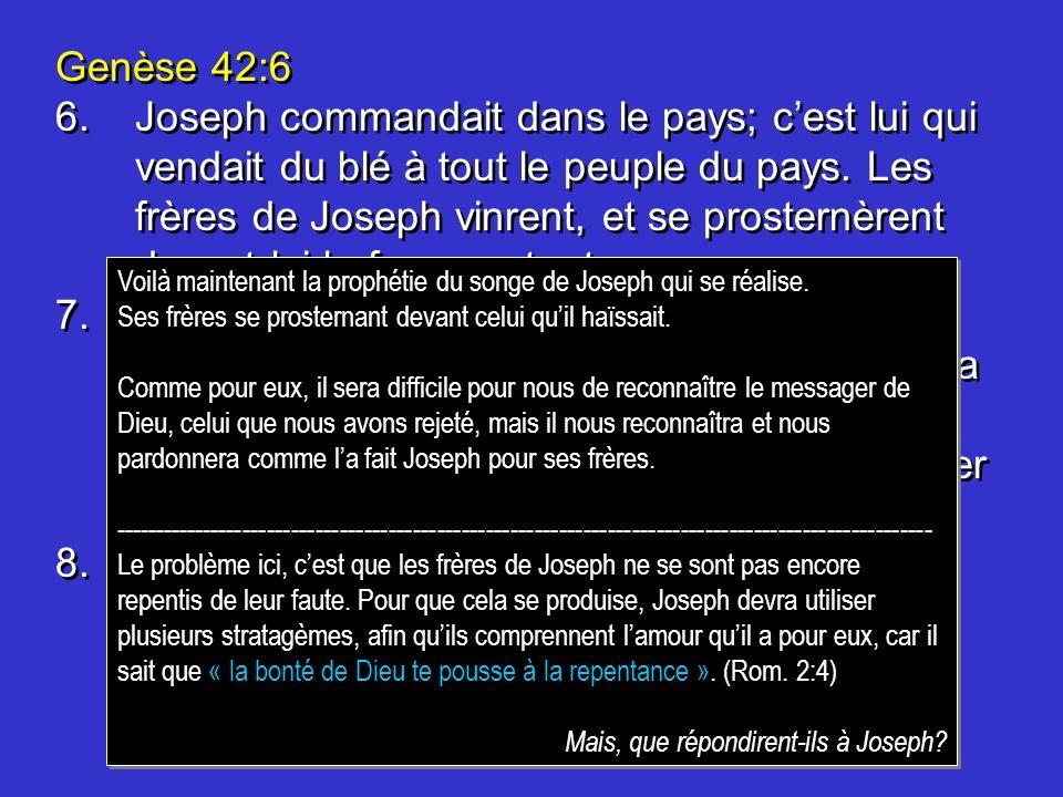 8. Joseph reconnut ses frères, mais eux ne le reconnurent pas.