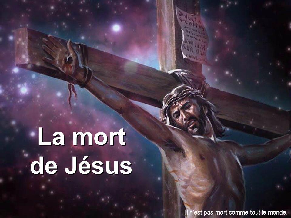 La mort de Jésus Il n'est pas mort comme tout le monde.