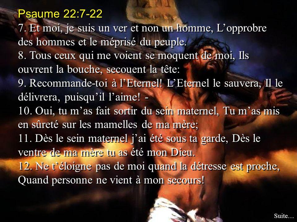Psaume 22:7-22 7. Et moi, je suis un ver et non un homme, L'opprobre des hommes et le méprisé du peuple.