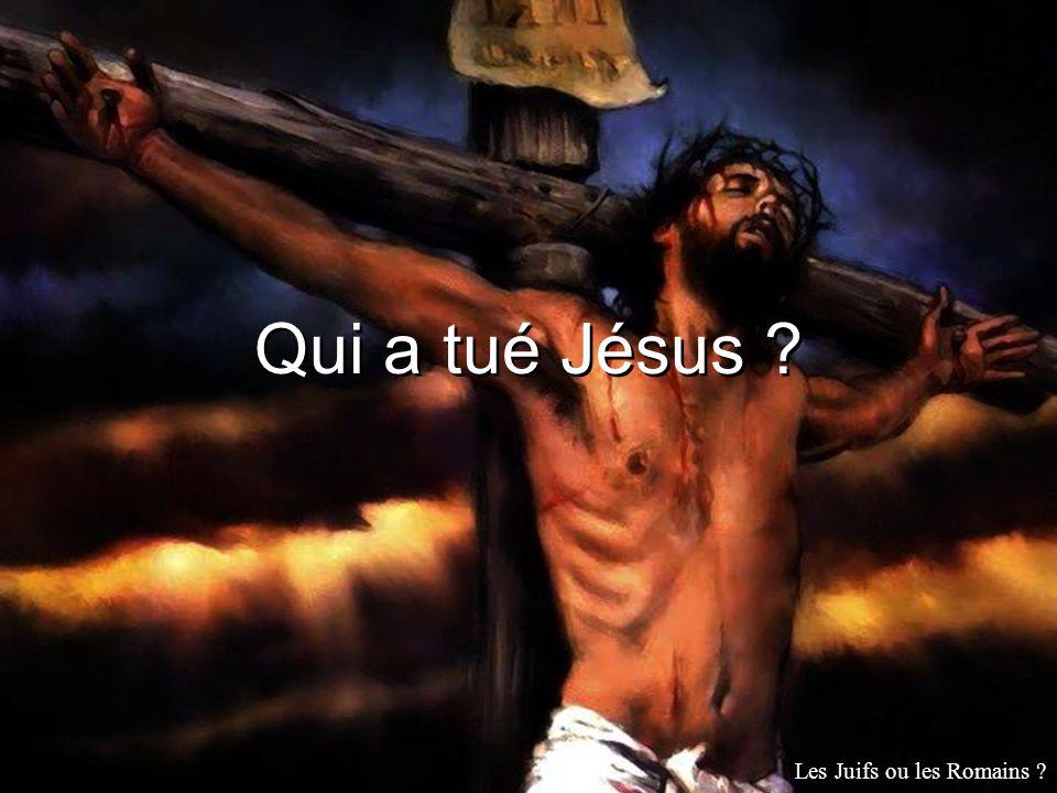 Qui a tué Jésus Les Juifs ou les Romains