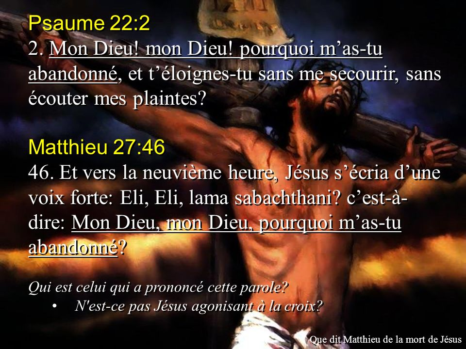 Pourquoi l'organisation TJ incite ses adeptes à la haine ? - Page 3 Psaume+22:2+2.+Mon+Dieu!+mon+Dieu!+pourquoi+m'as-tu+abandonné,+et+t'éloignes-tu+sans+me+secourir,+sans+écouter+mes+plaintes