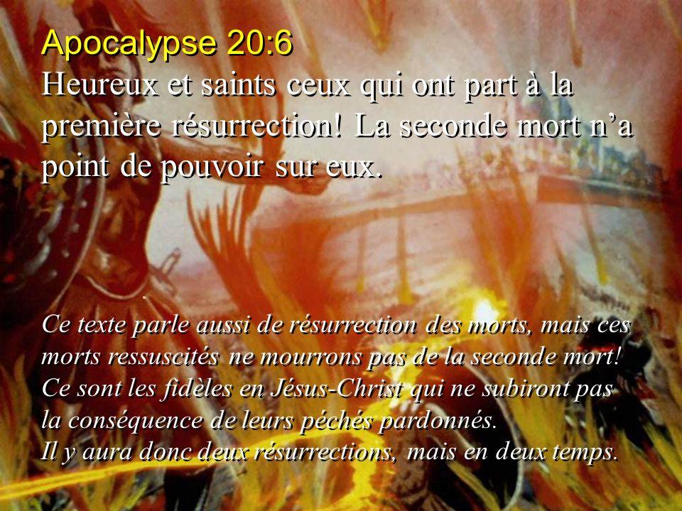 Apocalypse 20:6 Heureux et saints ceux qui ont part à la première résurrection! La seconde mort n'a point de pouvoir sur eux.