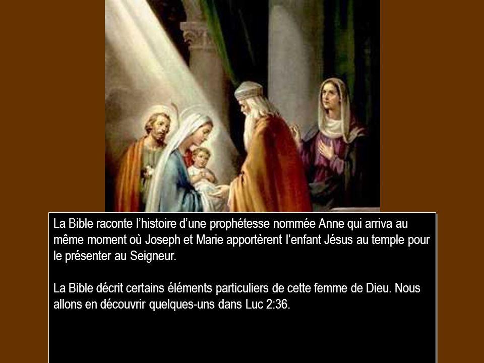 La Bible raconte l'histoire d'une prophétesse nommée Anne qui arriva au même moment où Joseph et Marie apportèrent l'enfant Jésus au temple pour le présenter au Seigneur.