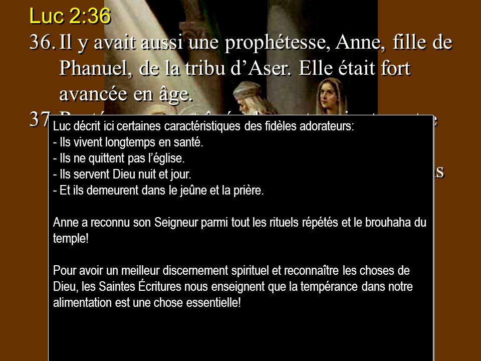Luc 2:36 36. Il y avait aussi une prophétesse, Anne, fille de Phanuel, de la tribu d'Aser. Elle était fort avancée en âge.