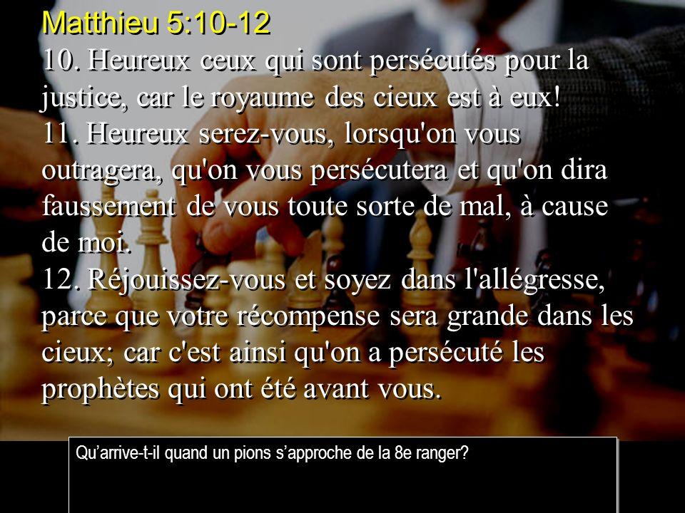 Matthieu 5:10-12 10. Heureux ceux qui sont persécutés pour la justice, car le royaume des cieux est à eux!