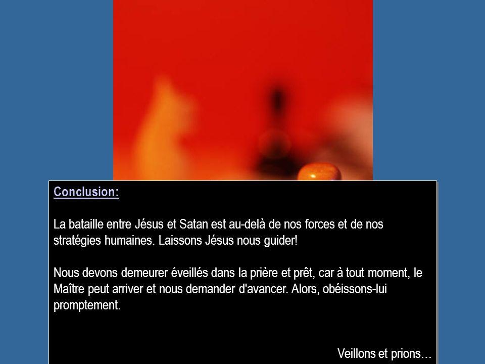 Conclusion: La bataille entre Jésus et Satan est au-delà de nos forces et de nos stratégies humaines. Laissons Jésus nous guider!