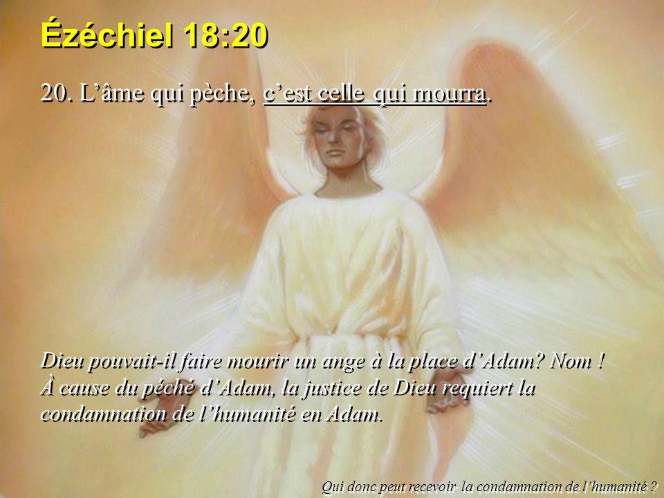 Ézéchiel 18:20 20. L'âme qui pèche, c'est celle qui mourra.