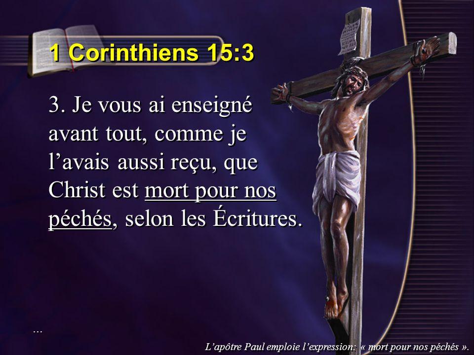 1 Corinthiens 15:3 3. Je vous ai enseigné avant tout, comme je l'avais aussi reçu, que Christ est mort pour nos péchés, selon les Écritures.