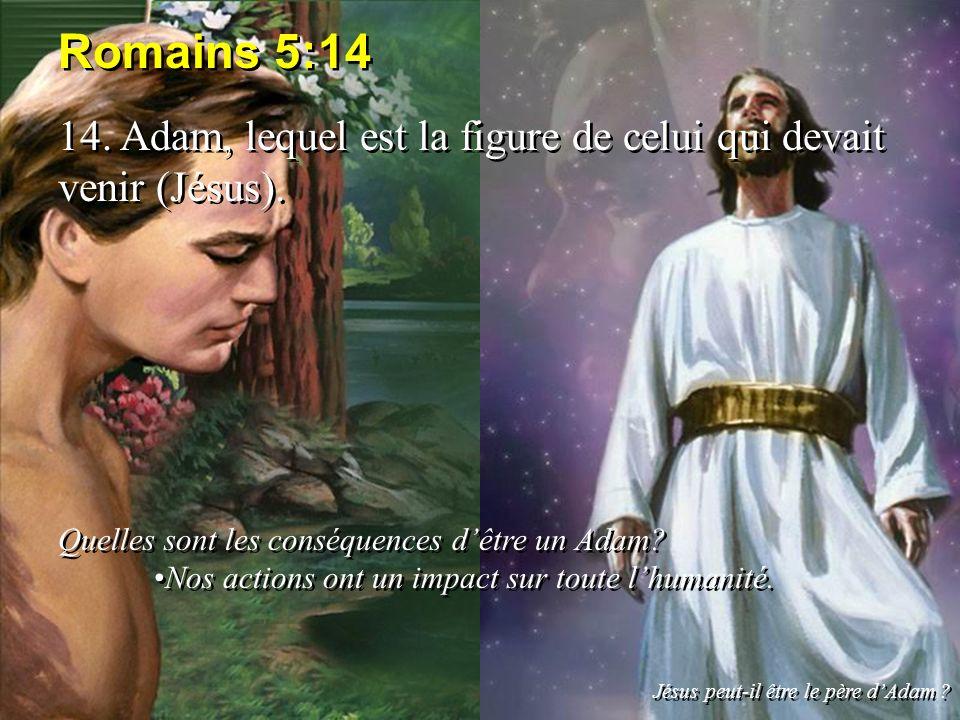 Romains 5:14 14. Adam, lequel est la figure de celui qui devait venir (Jésus). Quelles sont les conséquences d'être un Adam