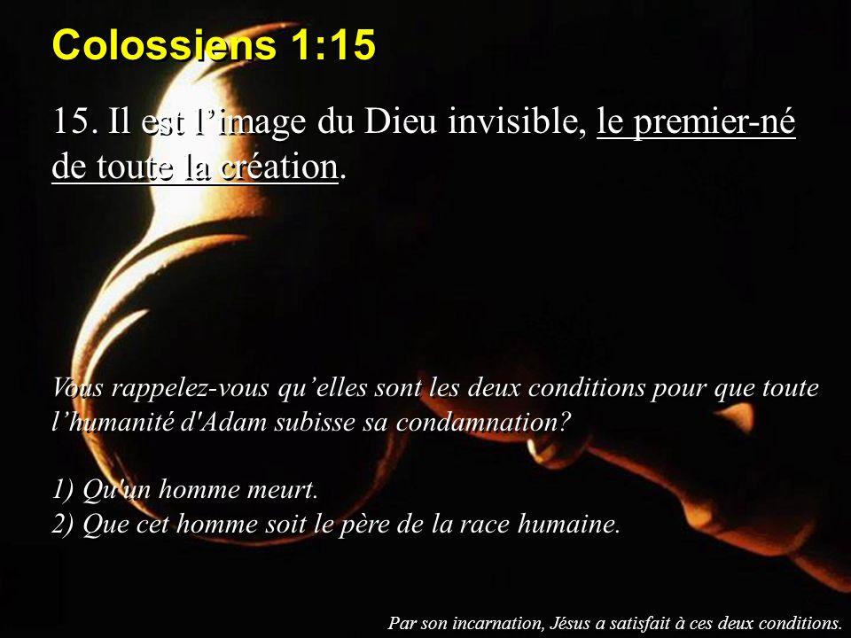 Colossiens 1:15 15. Il est l'image du Dieu invisible, le premier-né de toute la création.