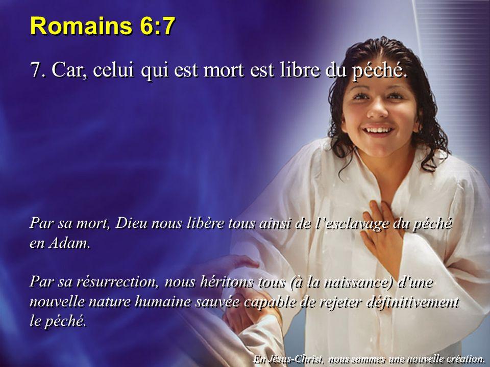 Romains 6:7 7. Car, celui qui est mort est libre du péché.