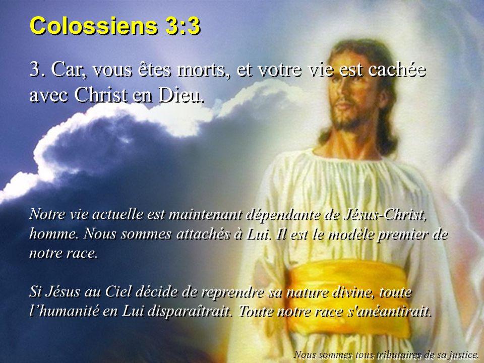 Colossiens 3:3 3. Car, vous êtes morts, et votre vie est cachée avec Christ en Dieu.