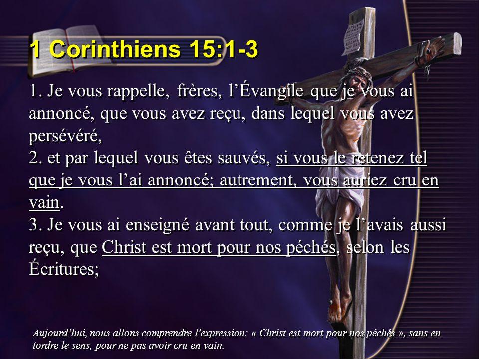 1 Corinthiens 15:1-3 1. Je vous rappelle, frères, l'Évangile que je vous ai annoncé, que vous avez reçu, dans lequel vous avez persévéré,