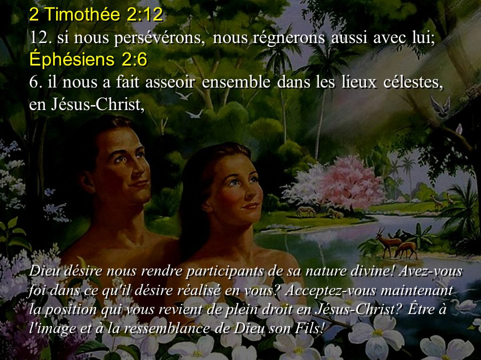 12. si nous persévérons, nous régnerons aussi avec lui; Éphésiens 2:6