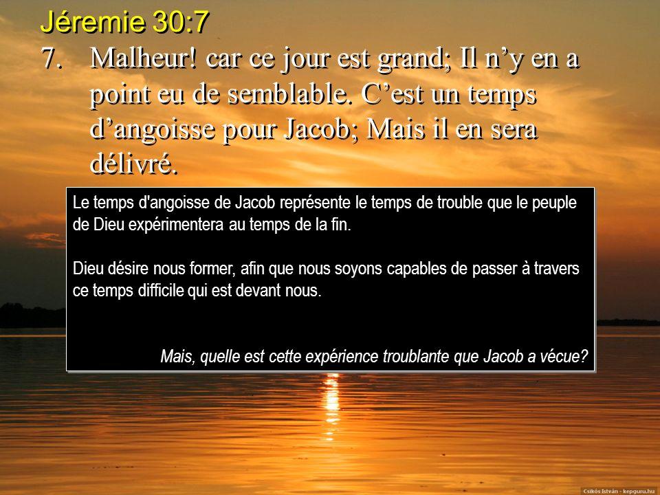 Jéremie 30:7 7. Malheur! car ce jour est grand; Il n'y en a point eu de semblable. C'est un temps d'angoisse pour Jacob; Mais il en sera délivré.