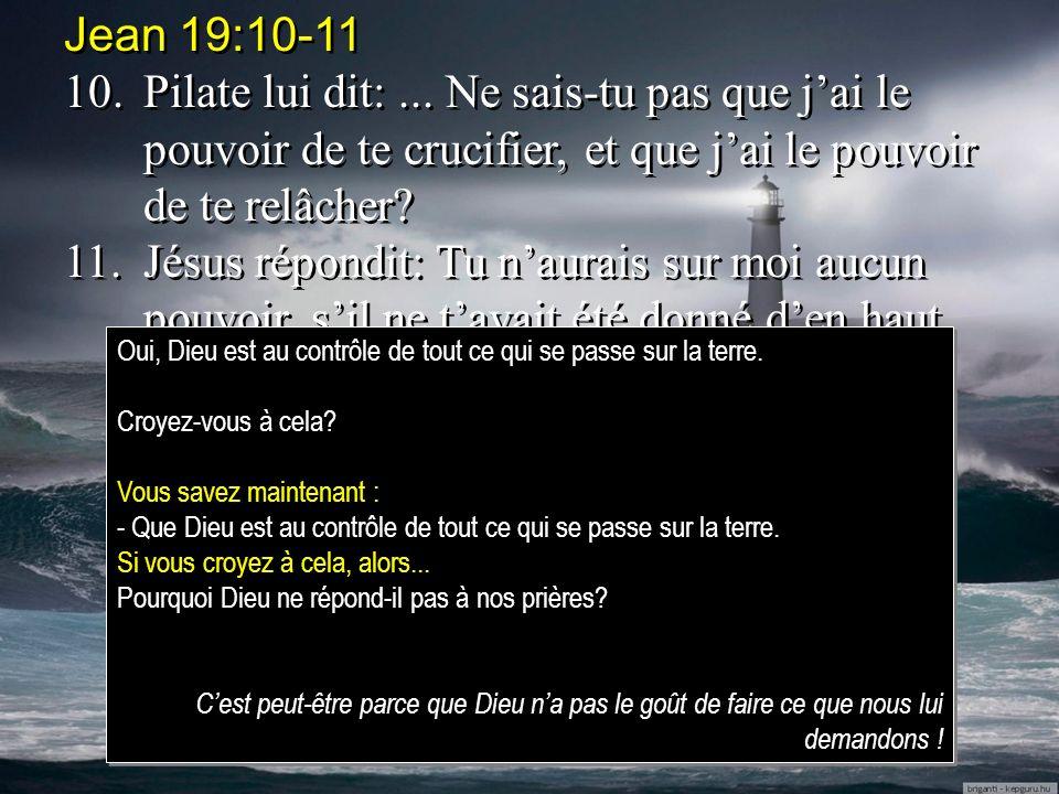 Jean 19:10-11 10. Pilate lui dit: ... Ne sais-tu pas que j'ai le pouvoir de te crucifier, et que j'ai le pouvoir de te relâcher