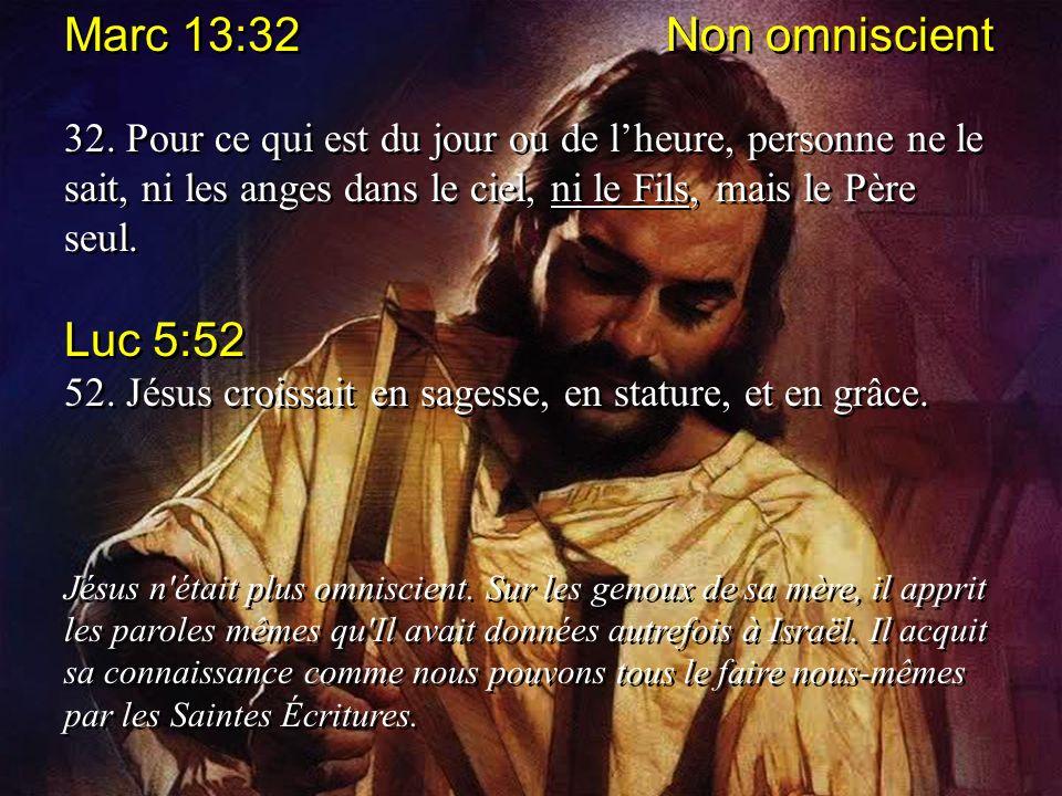 Marc 13:32 Non omniscient Luc 5:52