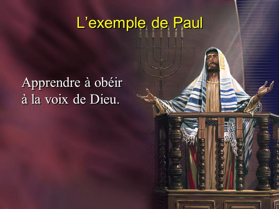 L'exemple de Paul Apprendre à obéir à la voix de Dieu.
