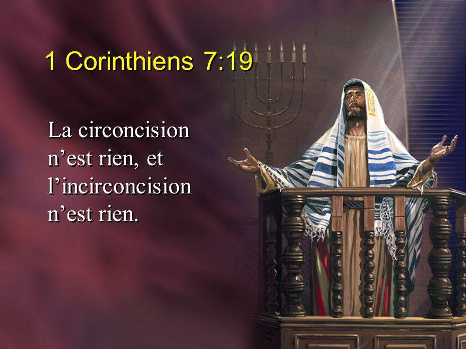 1 Corinthiens 7:19 La circoncision n'est rien, et l'incirconcision n'est rien.