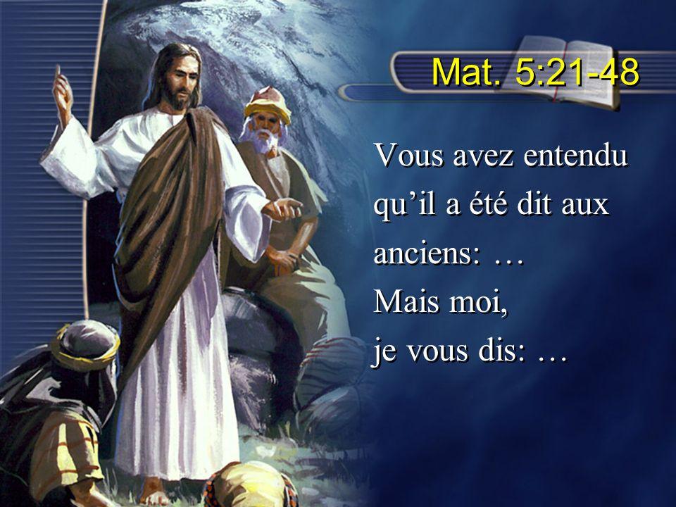Mat. 5:21-48 Vous avez entendu qu'il a été dit aux anciens: …