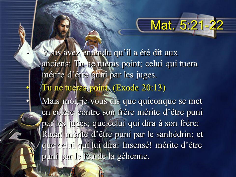 Mat. 5:21-22 Vous avez entendu qu'il a été dit aux anciens: Tu ne tueras point; celui qui tuera mérite d'être puni par les juges.