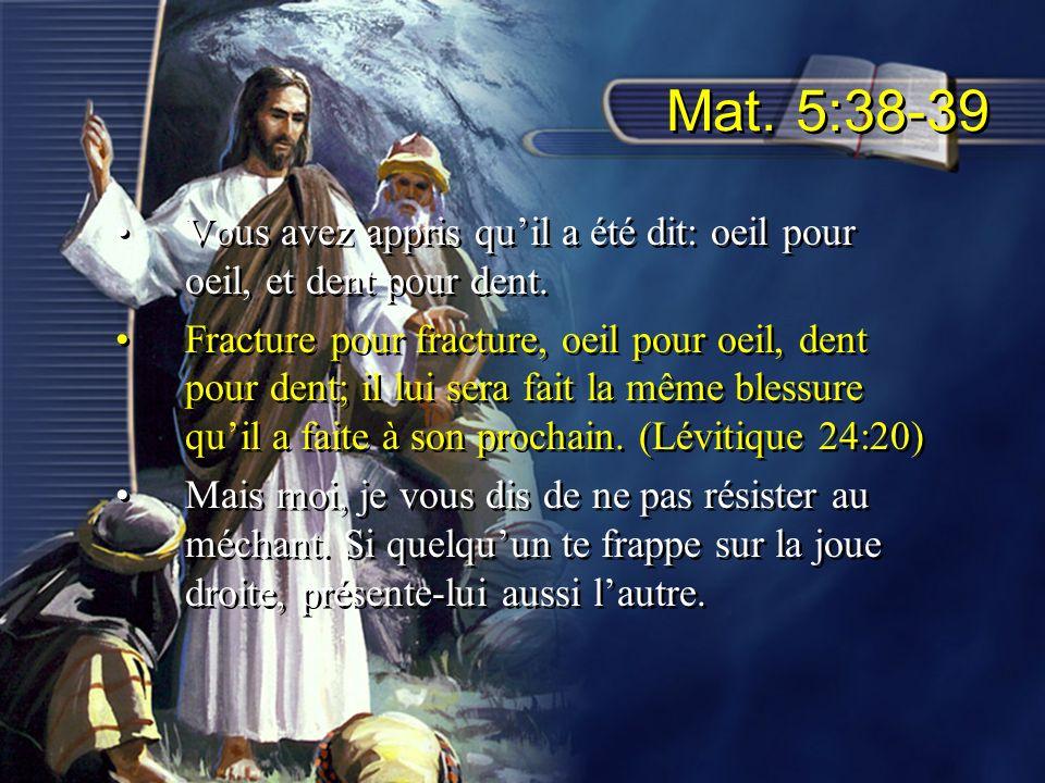 Mat. 5:38-39 Vous avez appris qu'il a été dit: oeil pour oeil, et dent pour dent.