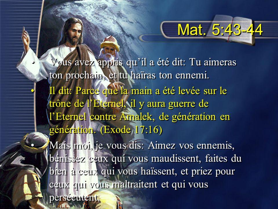 Mat. 5:43-44 Vous avez appris qu'il a été dit: Tu aimeras ton prochain, et tu haïras ton ennemi.