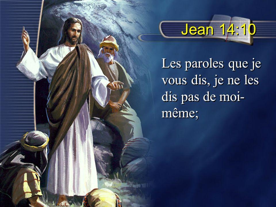 Jean 14:10 Les paroles que je vous dis, je ne les dis pas de moi-même;