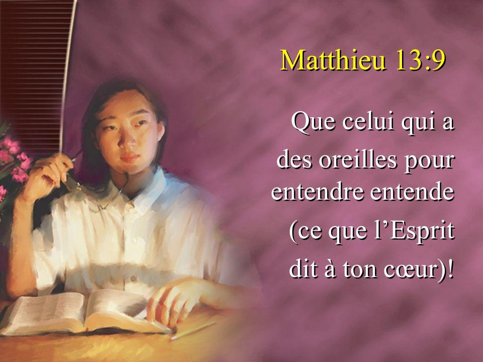 Matthieu 13:9 Que celui qui a des oreilles pour entendre entende