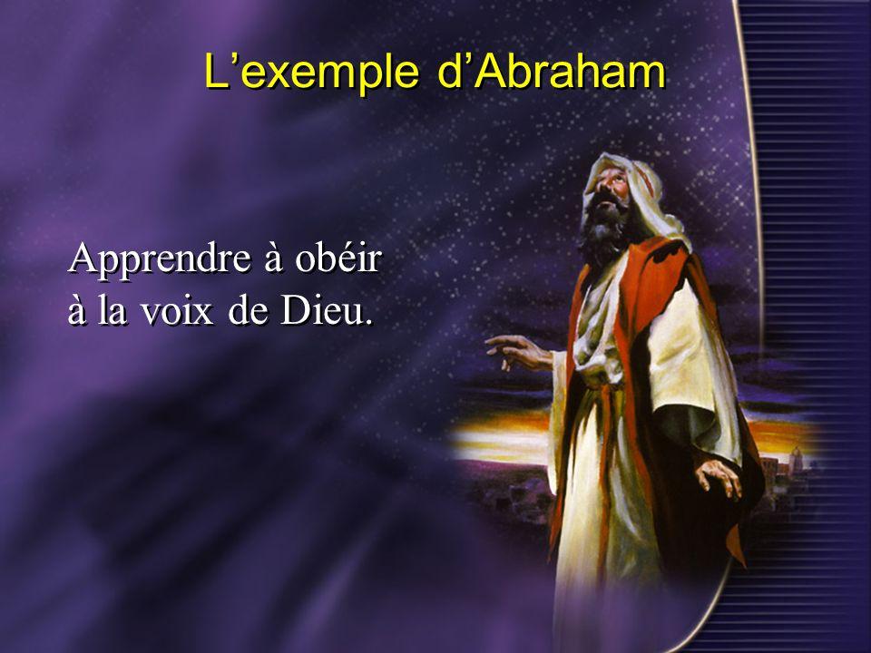 L'exemple d'Abraham Apprendre à obéir à la voix de Dieu.