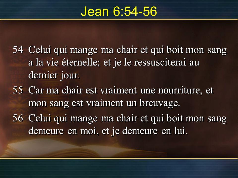 Jean 6:54-56 54 Celui qui mange ma chair et qui boit mon sang a la vie éternelle; et je le ressusciterai au dernier jour.