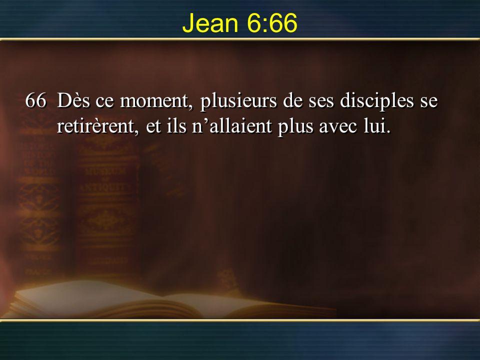 Jean 6:66 66 Dès ce moment, plusieurs de ses disciples se retirèrent, et ils n'allaient plus avec lui.