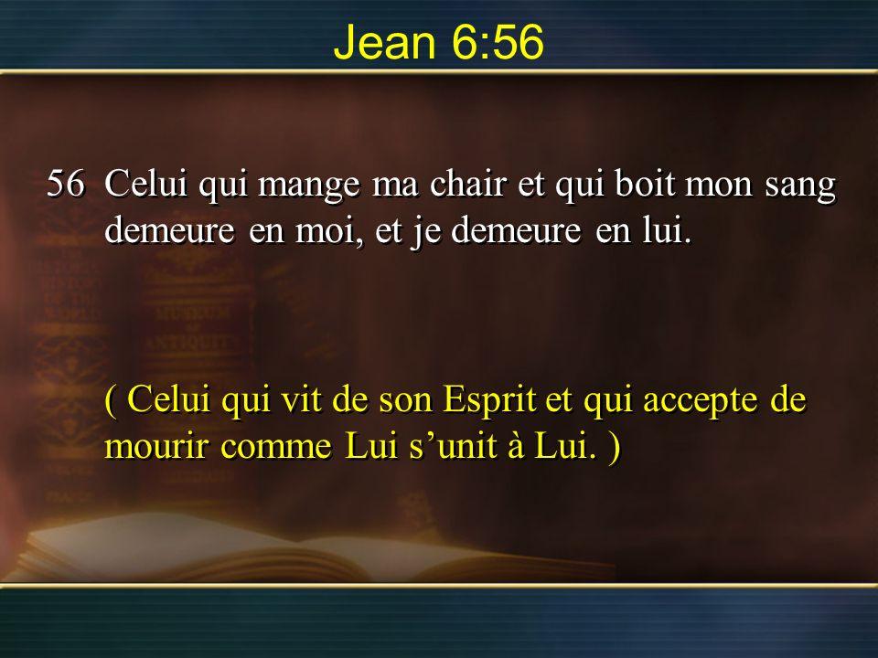 Jean 6:56 Celui qui mange ma chair et qui boit mon sang demeure en moi, et je demeure en lui.
