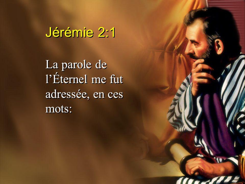 Jérémie 2:1 La parole de l'Éternel me fut adressée, en ces mots: