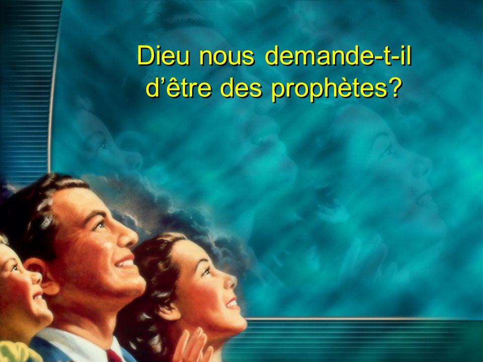Dieu nous demande-t-il d'être des prophètes