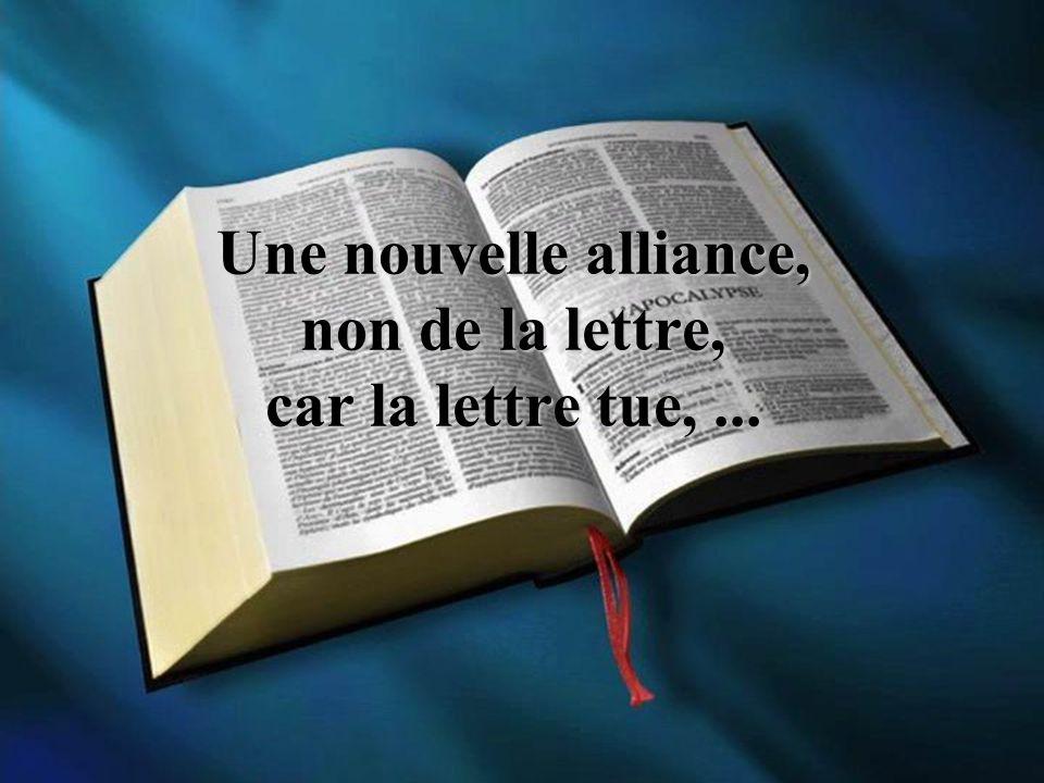 Une nouvelle alliance, non de la lettre, car la lettre tue, ...
