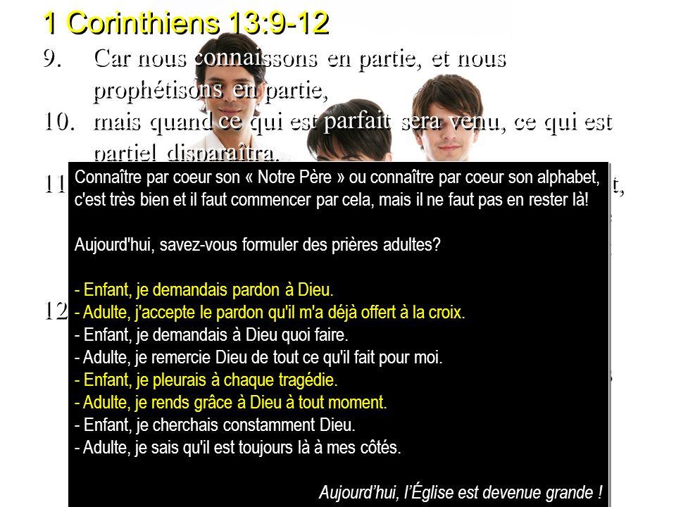 1 Corinthiens 13:9-12 9. Car nous connaissons en partie, et nous prophétisons en partie,