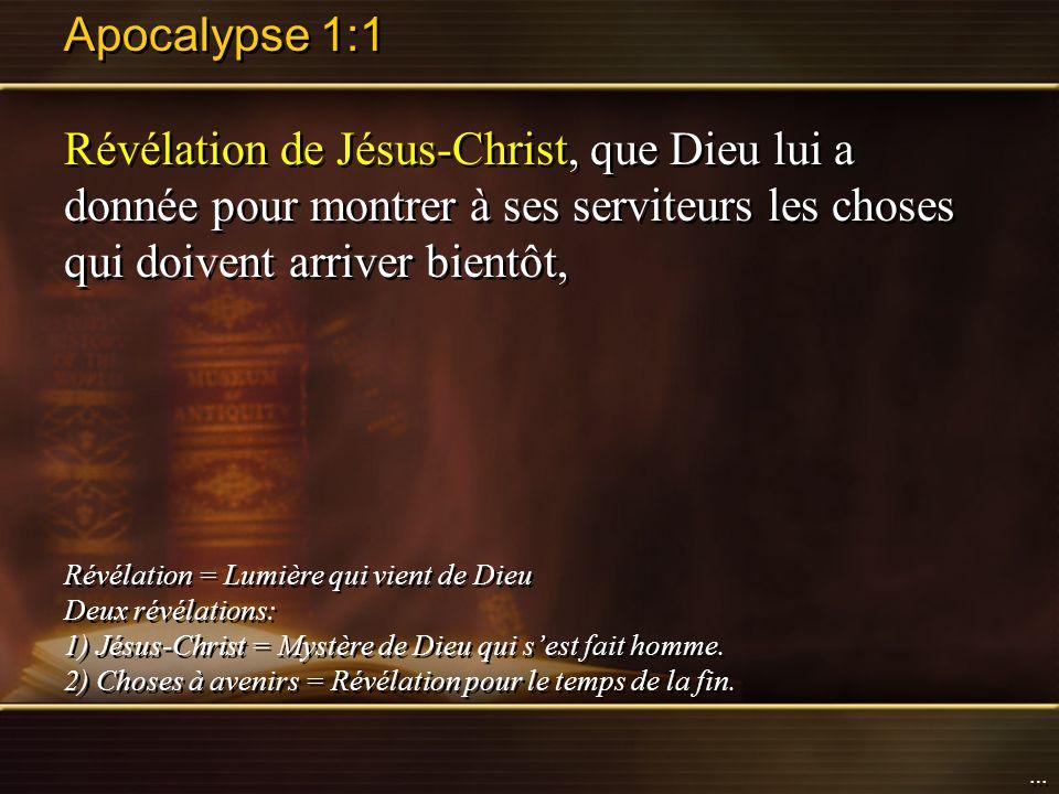 Apocalypse 1:1 Révélation de Jésus-Christ, que Dieu lui a donnée pour montrer à ses serviteurs les choses qui doivent arriver bientôt,