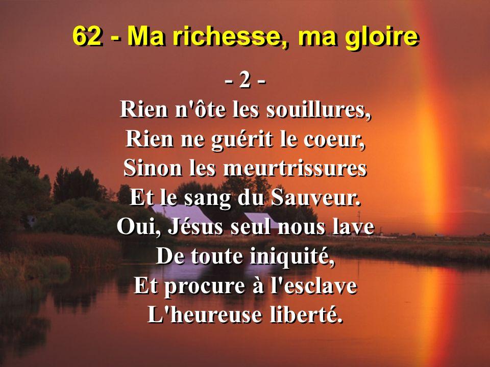 62 - Ma richesse, ma gloire - 2 - Rien n ôte les souillures,