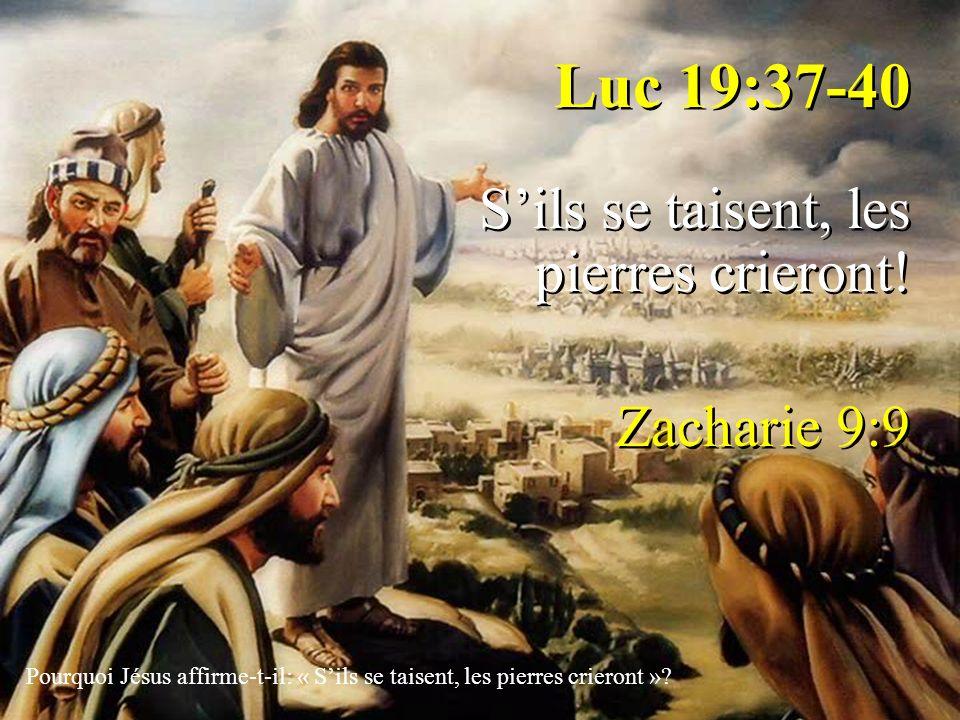 Luc 19:37-40 S'ils se taisent, les pierres crieront! Zacharie 9:9