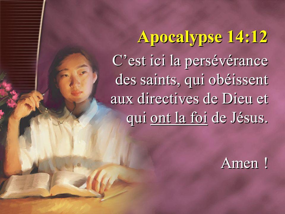 Apocalypse 14:12 C'est ici la persévérance des saints, qui obéissent aux directives de Dieu et qui ont la foi de Jésus.