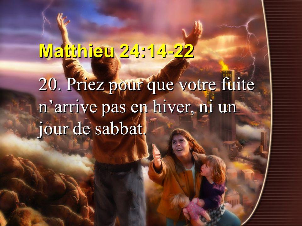 Matthieu 24:14-22 20. Priez pour que votre fuite n'arrive pas en hiver, ni un jour de sabbat.