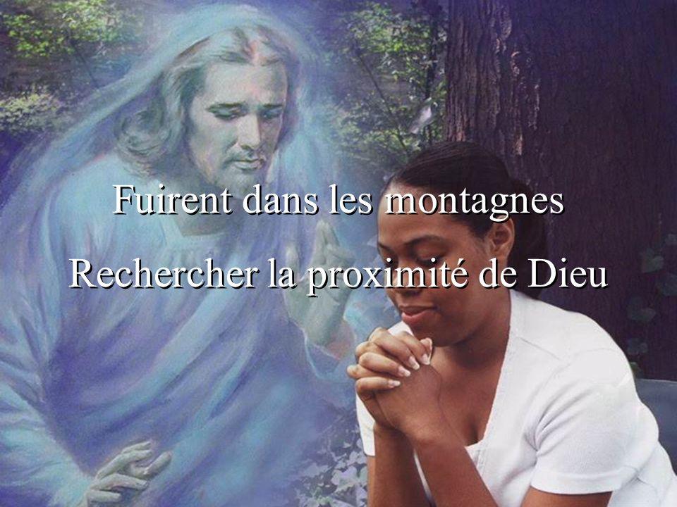 Fuirent dans les montagnes Rechercher la proximité de Dieu
