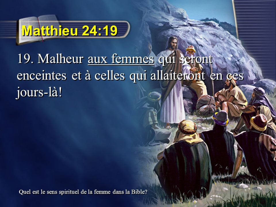 Matthieu 24:19 19. Malheur aux femmes qui seront enceintes et à celles qui allaiteront en ces jours-là!