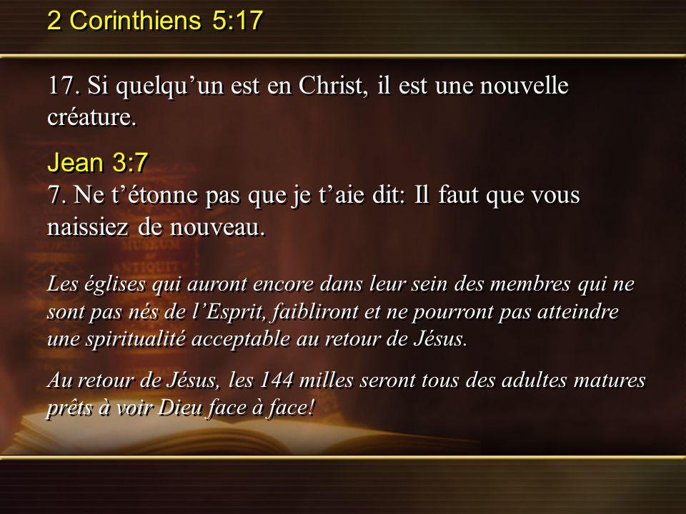 17. Si quelqu'un est en Christ, il est une nouvelle créature. Jean 3:7