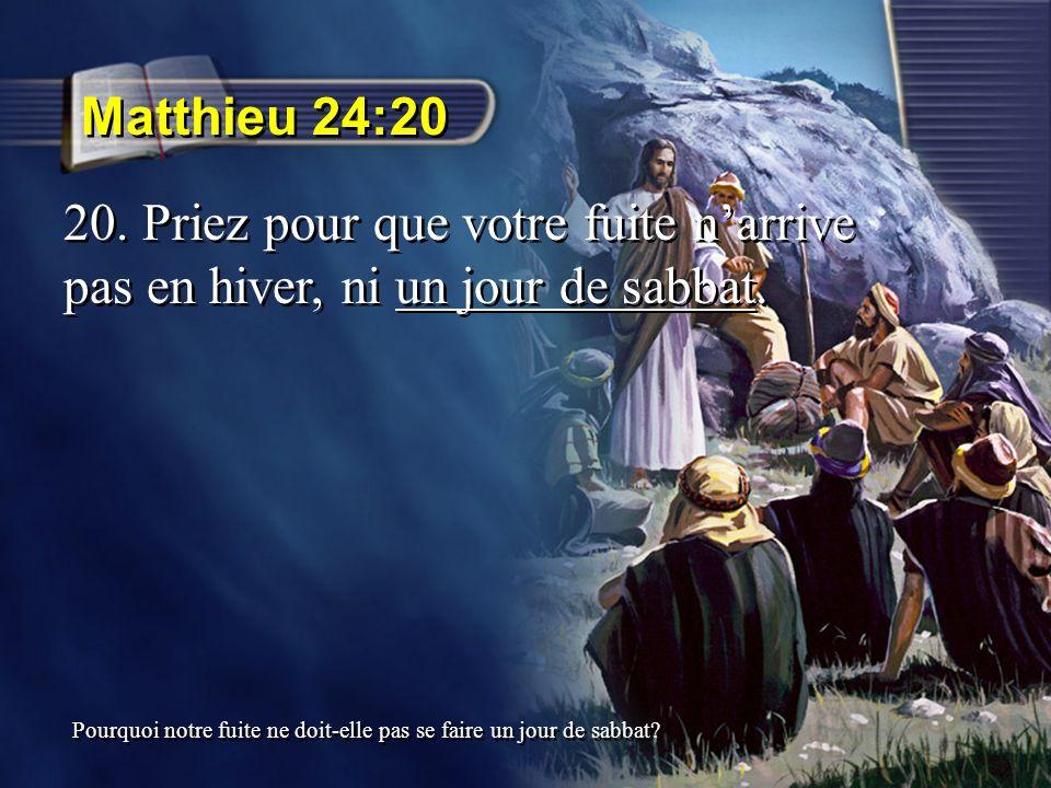 Matthieu 24:20 20. Priez pour que votre fuite n'arrive pas en hiver, ni un jour de sabbat.