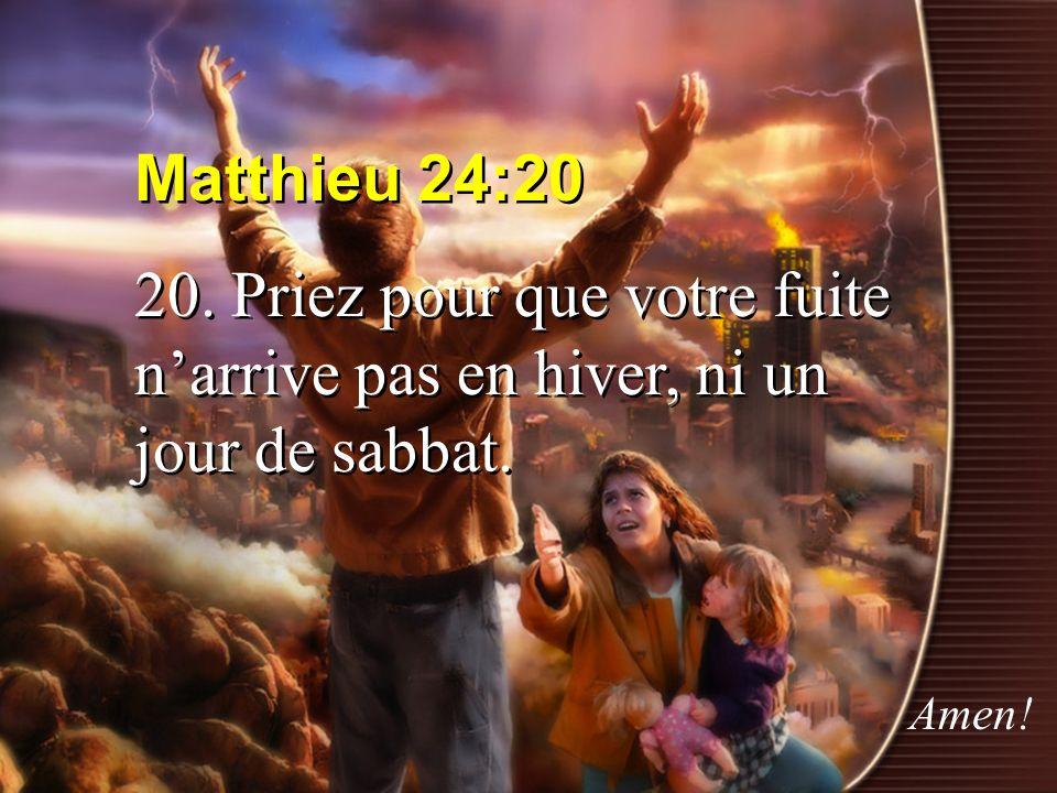 Matthieu 24:20 20. Priez pour que votre fuite n'arrive pas en hiver, ni un jour de sabbat. Amen!